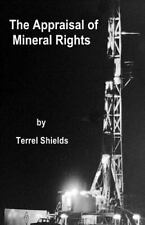 The Appraisal of Mineral Rights : With Emphasis on Oil and Gas Valuation As...