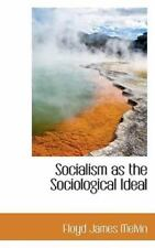 Socialism as the Sociological Ideal: By Floyd James Melvin