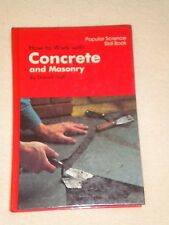 Popular Science Bk.: How to Work with Concrete and Masonry by Darrell Huff...