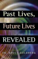 Past Lives, Future Lives Revealed, By Goldberg, Dr. Bruce,in Used but Acceptable