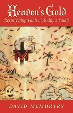 Heaven's Gold : Resurrecting Faith in Today's Youth by David McMurtry (2013,...