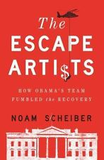 The Escape Artists: How Obama's Team Fumbled the Recovery, Scheiber, Noam, Good