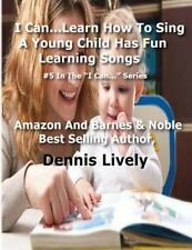 I Can... Learn How to Sing: a Young Child Has Fun Learning Songs : #5 in the...