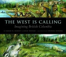 West Is Calling: Imagining British Columbia by Sarah N. Harvey * Hardcover, VGC