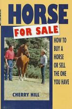 Horse for Sale: How to Buy a Horse or Sell the One You Have by Cherry Hill