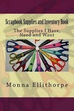 NEW Scrapbook Supplies and Inventory Book: The Supplies I Have, Need and Want