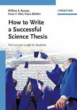 How to Write a Successful Science Thesis : The Concise Guide for Students by Wil