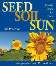 Seed, Soil, Sun: Earth's Recipe for Food - Acceptable - Peterson, Cris -