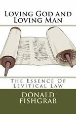 Loving God and Loving Man : The Essence of Levitical Law by Donald Fishgrab...