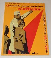 Quand la SANTE PUBLIQUE S'AFFICHE 1945 1995 - 50 ans d'affiches Ecole Nationale