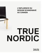 True Nordic : L'influence du Design Scandinave Au Canada by Mark Kingwell,...