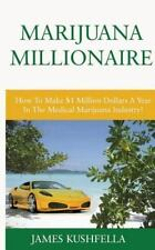 Marijuana Millionaire : How to Make $1Million Dollars A Year in the Medical M...