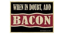 """WHEN IN DOUBT, ADD BACON Primitive Wood Magnet 2.5"""" x 3.5"""""""