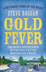 Gold Fever 'One Man's Adventures on the Trail of the Gold Rush Boggan, Steve