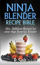 Ninja Blender Recipe Bible: 50+ Delicious Recipes for Your High Powered...