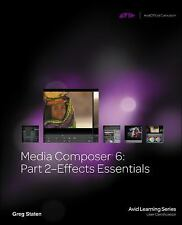 NEW - Media Composer 6: Part 2 Effects Essentials (Avid Learning)