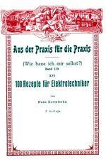 Wie baue ich mir selbst - 100 Rezepte für Elektrotechniker, Reprint, ~1910 neu