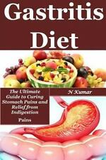 Gastritis Diet : A Solid Other Option to Curing Stomach Pains: By Kumar, N.