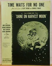 "Time Waits For No One - 1944 sheet music - from film ""Shine On Harvest Moon"""
