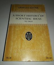 A Short History of Scientific Ideas to 1900 [Paperback] [1962] SINGER, C