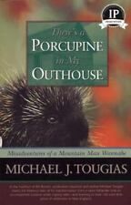 There's a Porcupine in My Outhouse: The Vermont Misadventures of a Mountain Man