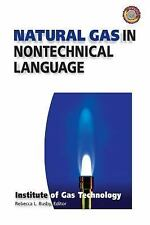 Natural Gas in Nontechnical Language by Institute of Gas Technology Staff (1999)