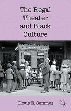 The Regal Theater And Black Culture: By Clovis E. Semmes
