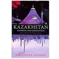Aitken, Jonathan : Kazakhstan: Surprises and Stereotypes Af