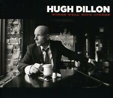 Hugh Dillon - Works Well with Others [New CD] Canada - Import