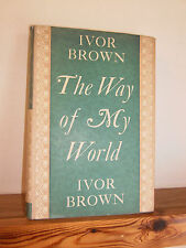 The Way of My World by Ivor Brown Hb in Dw 1954 autobiography of Theatre critic