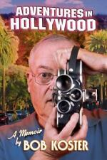 Adventures in Hollywood: By Koster, Bob