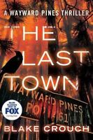 The Last Town (wayward Pines): By Blake Crouch