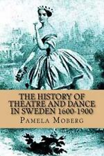 The History of Theatre and Dance in Sweden 1600-1900 by Pamela Moberg (2012,...