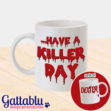 Tazza Dexter inspired, Have a killer day, stampa fronte retro! Serie tv!