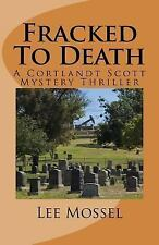 Cortlandt Scott Thrillers and Mysteries: Fracked to Death : A Cortlandt Scott...