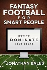 Fantasy Football for Smart People: How to Dominate Your Draft by Bales, Jonatha