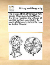 The lives and trials of Cornelius York, George Masters, and John Millard. (For d