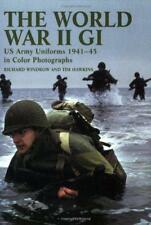 The World War II GI: US Army Uniforms 1941-45 in Colour Photographs by Richard W