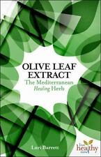 Olive Leaf Extract The Mediterranean Healing Herb Lori Barrett Live Healthy Now