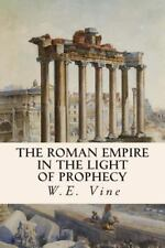The Roman Empire in the Light of Prophecy by W. E Vine (2015, Paperback)