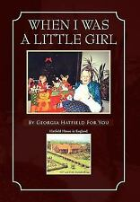 When I Was A Little Girl : By Georgia Hatfield for You by Anita Diggle (2010,...