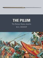 NEW - The Pilum: The Roman Heavy Javelin (Weapon) by Bishop, M.C.