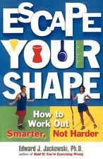 Escape Your Shape: How to Work Out Smarter, Not Ha