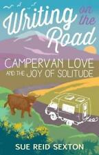 Writing on the Road: Campervan Love and the Joy of Solitude by Sexton, Sue Reid