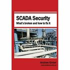 Scada Security: What's Broken and How to Fix It - Paperback NEW Ginter, Andrew 0