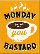 Monday You Bastard funny metal fridge magnet    (na)