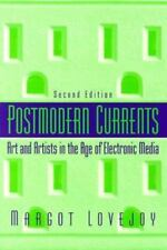 Postmodern Currents: Art and Artists in the Age of Electronic Media