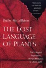 The Lost Language of Plants: The Ecological Importance of Plant Medicines to Lif
