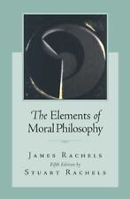 The Elements of Moral Philosophy by James Rachels and Stuart Rachels (2006,...