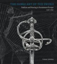 THE NOBLE ART OF THE SWORD: Fashion and Fencing in Renaissance Europe 1520-1630,